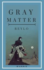 Gray Matter :: reylo (DISCONTINUED) by egg-slut