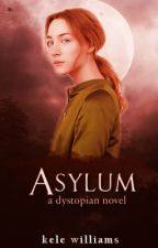 Asylum: A dystopian novel by hobogoblin