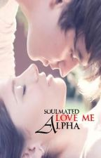 Love Me Alpha by SoulMated