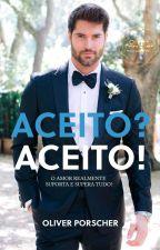 """Aceito? Aceito! (Romance Gay - 2º TEMPORADA DE """"O IRMÃO DO MEU ALUNO"""") by OliverPorscher"""