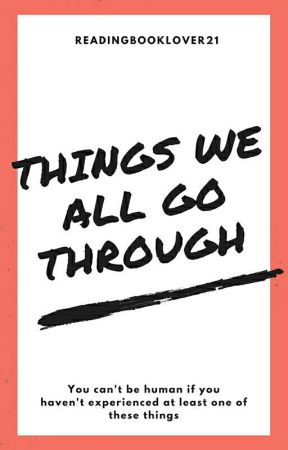 Things We All Go Through by Readingbooklover21
