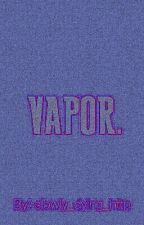 Vapor by slowly_dying_http