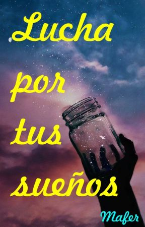 Lucha por tus sueños. by mafer_blue