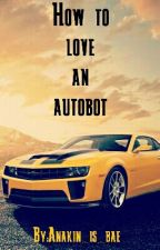 How to love an autobot Xreader fanfic by Dat_Girl_MabelG