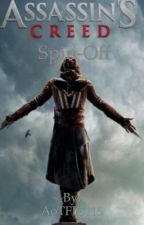 Assassins Creed Spin-off(of the movie) by -TheMikasaAckerman-