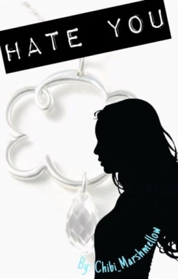 Hate You (COMPLETED) - Chibi_Marshmellow - Wattpad