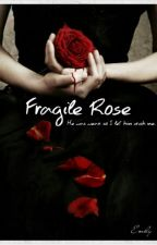 Fragile Rose by Idk_How_Life_Works