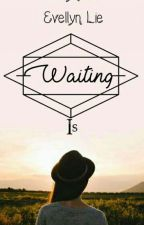 Waiting Is  by evellyn_lie
