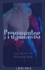 Fragmentos// One-Shot's +18 by CjDeLarge