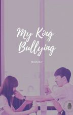 MY KING BULLYING [ Fast UP ] by nadgrey