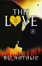 This is Love ( Completed ) by Dy_NatalieEvans
