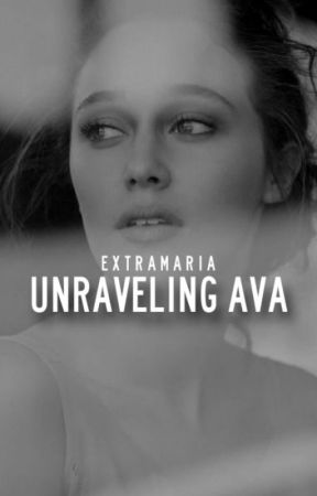 Unraveling Ava by extramaria