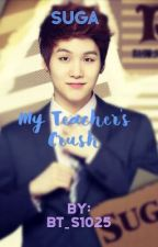 My Teacher's Crush Suga X reader by BT_s1025
