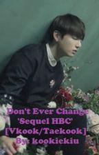 Don't Ever Change 'Sequel HBC' [VKook/TaeKook] by kookiekiu