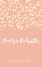 Daddy's Babysitter by daydreaaamerlaloves
