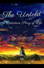 The Untold: A Quotation Story Of Life by Colorless439