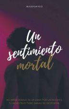 Un Sentimiento Mortal [Pausada] by dream_story_4915