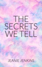 The Secrets We Tell by abifiction