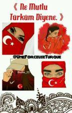 « Ne Mutlu Türküm Diyene. » by UneForceuseTurque