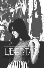 -  LIBERTAD - Camren Fanfic - by xNathyCx