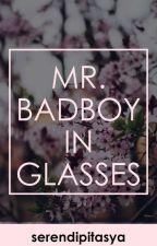 Mr.Badboy In Glasses (On-going) by serendipitasya