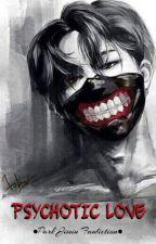 Psychotic Love by _kookiebabe_