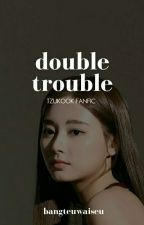 Double Trouble (Tzukook Fanfic) [ON GOING] [SLOW UPDATES] by bangteuwaiseu