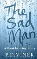 The Sad Man. A Dani Lancing Story by PDViner
