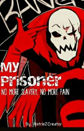 ●~My Prisoner~●(UF!Papyrus x Reader) by AstrixZCreator