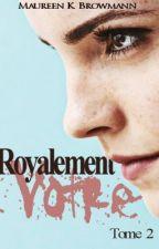 Royalement Votre ... ( Tome 2 ) by NeverShutUsDown