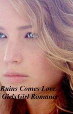 Out Of Ruins Comes Love(Jennifer Lawrence gxg Fiction) by JCott11777