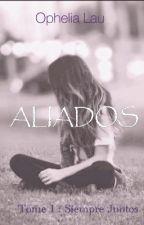 Aliados ~ Tome 1 : Siempre Juntos  by O_Ophelia