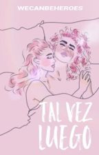 Tal vez luego  by -oopslarry