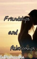 Friendships and Relationships by YouCanCallMeQueenBea