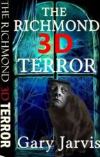 The Richmond 3D Terror (On Hold) by garyjarvis1976