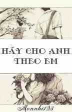 Hãy Cho Anh Theo Em [ Yaoi/ BL ] by Monnhi123