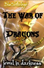 The War of the Dragons: Jewel in the Darkness (Editing and slow updating) by BlueSkittleAngel