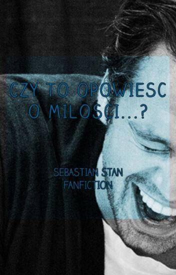 Czy to opowieść o miłości...? // Sebastian Stan FF [ZAWIESZONE]