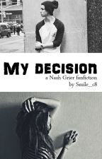 My decision | a Nash Grier Fanfiction | OLD MAGCON by Smile_c8