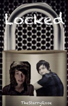 Locked: A Dan and Phil Fanfic ( Sequel to Chains ) *Abandoned* by waddupitsdani