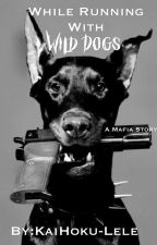 While Running With Wild Dogs: A Mafia Story (BWWM)  by KaiHoku-Lele