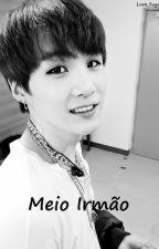 Meio irmão ~ Min Yoongi ~ BTS {Hiatus} by Love_Suga011