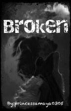 Broken by princessamaya0305