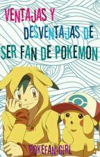 Ventajas y Desventajas de: Ser Fan de Pokemon [Típicos, encuestas Y +] by -PokeFan-