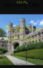 The High School of All Fandoms - Role Play by TypicalAmericanTeen