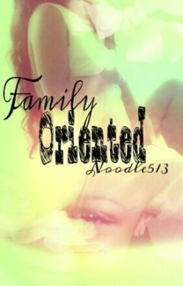 Family Oriented by noodle513