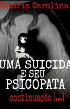 > uma suicida e seu psicopata < CONTINUAÇÃO  by JovemEscritora
