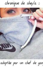 chronique de sheyla : adoptée par un chef de gang by unechroniqueuese_38