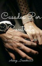 Casados Por Contrato #Wattys2017 by Anny_Santtos15