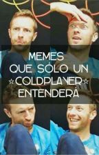 Memes Que Sólo Un⭐COLDPLAYER⭐Entenderá. by Kishy_coldplayer